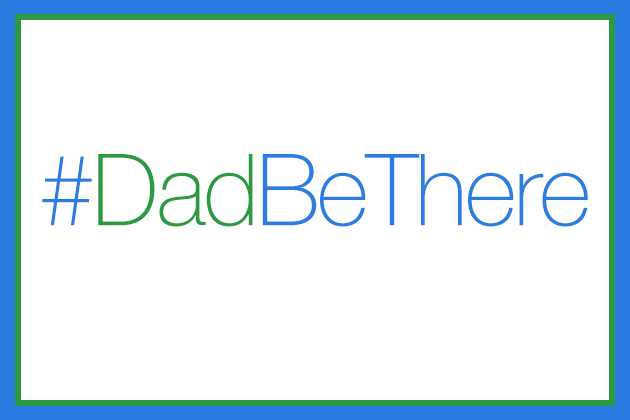 #DadBeThere